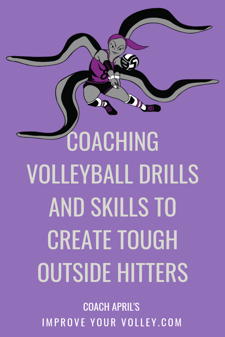 Coaching Volleyball Drills and Skills To Create Tough Outside Hitters