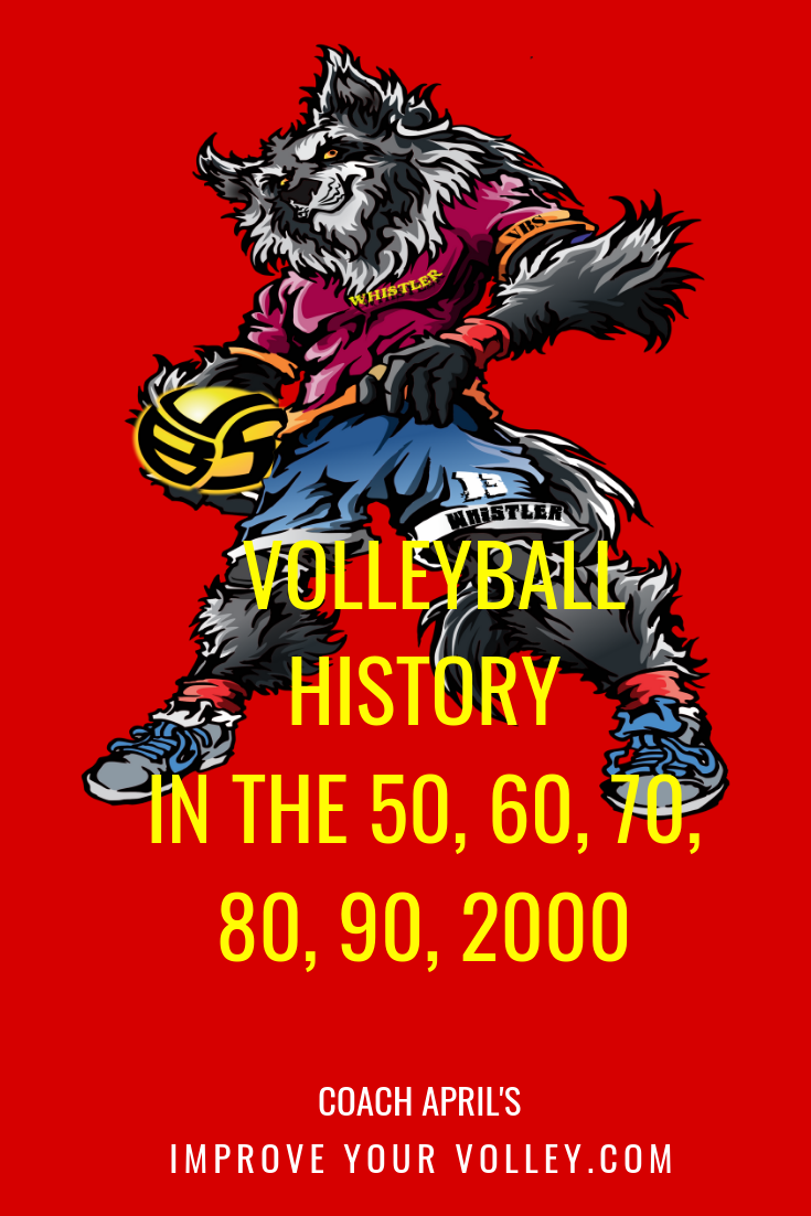 Volleyball History in the 50s, 60s, 70s, 80s, 90s, and 2000s by April Chapple