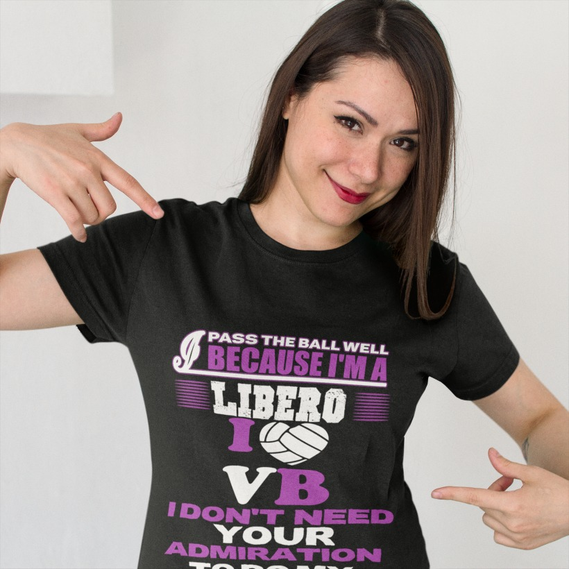 Volleyball T Shirt Slogans:I pass the ball well, because I'm a LIBERO. I dont need your admiration to do my job!