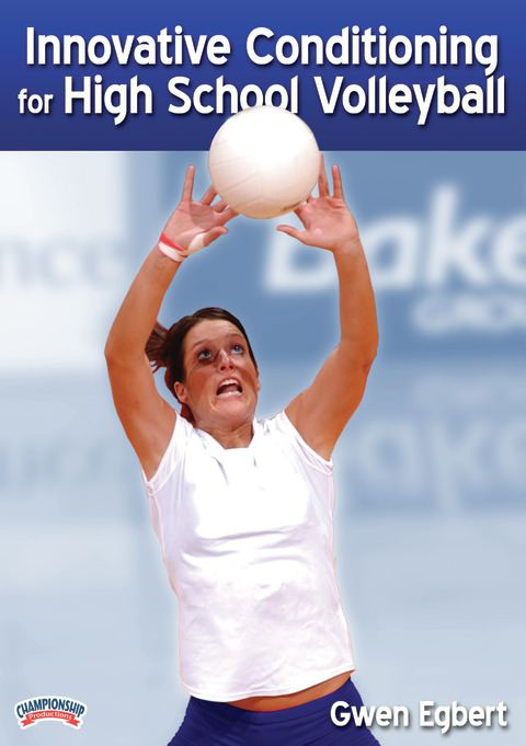 Volleyball Conditioning Drills -Innovative Conditioning for High School Volleyball by Gwen Egbert