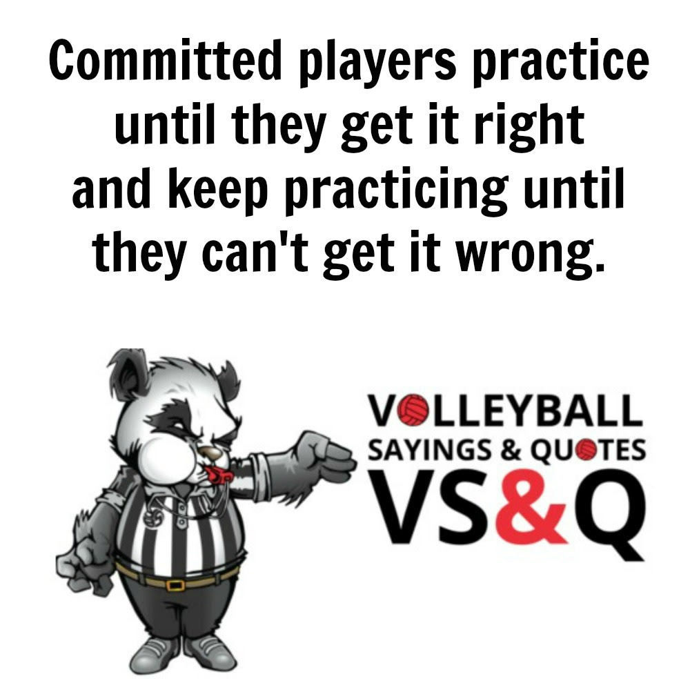 inspirational volleyball quotes: Committed players practice until they get it right.