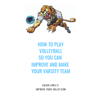 How To Play Volleyball So You Can Improve and Make Your Varsity Team