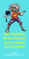 Three Volleyball Hitting Strategies To Use To Sideout Or Score Points by April Chapple