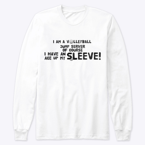 Your Volleyball Shirt By Volleybragswag - Im A Jump Server of Course I Have An Ace Up My Sleeve. Click to shop this volleyball shirt on my The Coolest Volleyball Shirt Shop on Teespring.