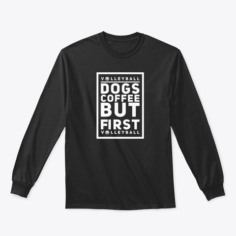 Volleyball Shirt by Volleybragswag - Volleyball, Dogs, Coffee But First Volleyball.  (Click pic to choose size, color then place your order on my Cool Volleyball Sweatshirt shop on Teespring.)