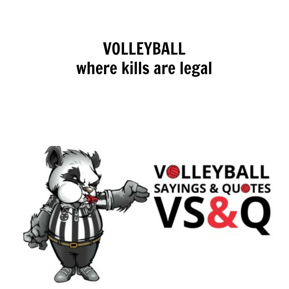 VSQ - Volleyball Quotes and Sayings Kills are legal