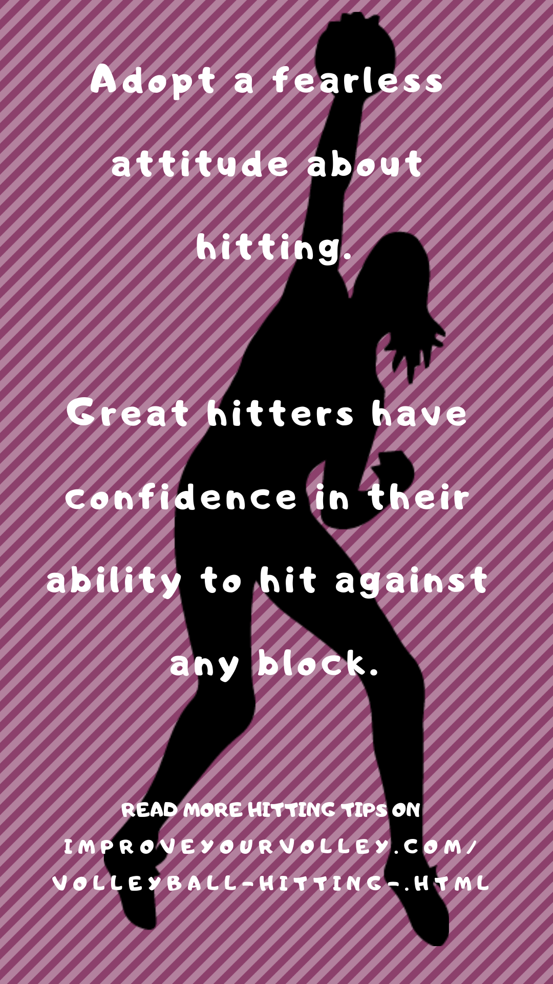 Adopt a fearless attitude about hitting. Read more hitting tips at www.improveyourvolley.com/volleyball-hitting.html
