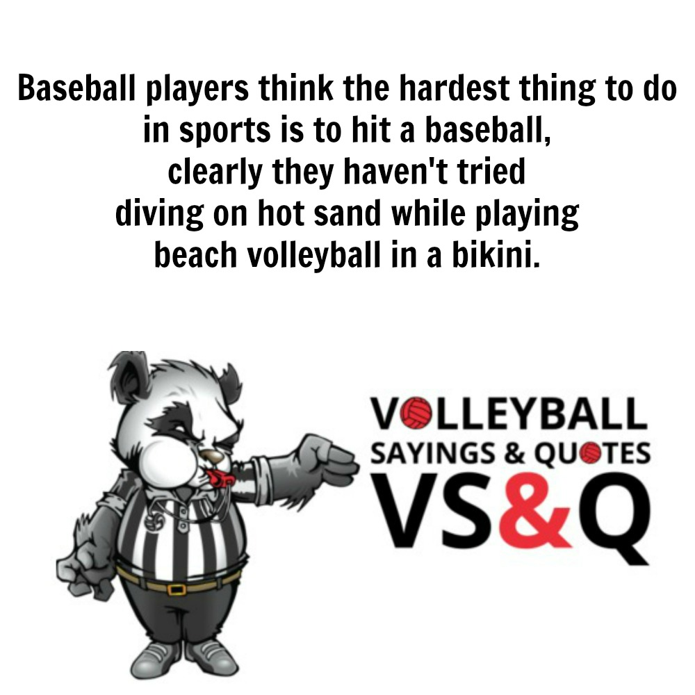 VSQ - Volleyball Quotes and Sayings Baseball Players Think The Hardest Thing To Do