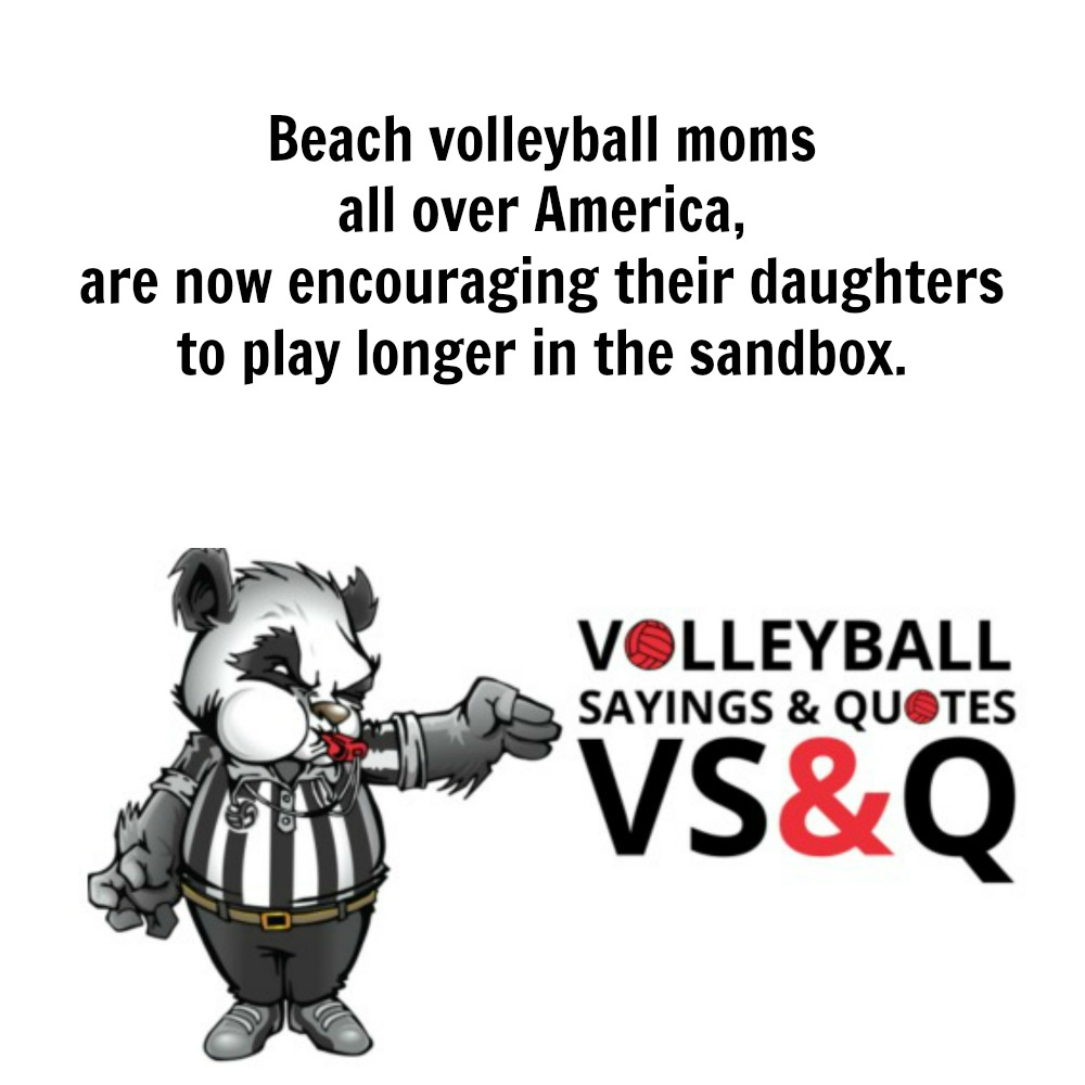 VSQ - Volleyball Quotes and Sayings Daughters play longer in the sandbox