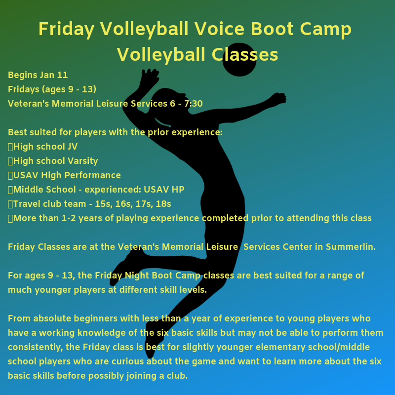 Fridays Volleyball Voice Boot Camp Volleyball Class  Begins Jan 11 Fridays (ages 9 - 13)   Veteran's Memorial Leisure Services 6 - 7:30