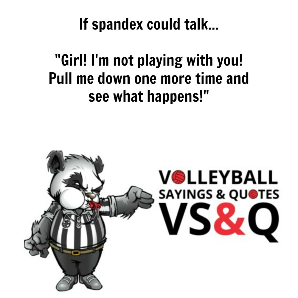 inspirational volleyball quotes: If spandex could talk...