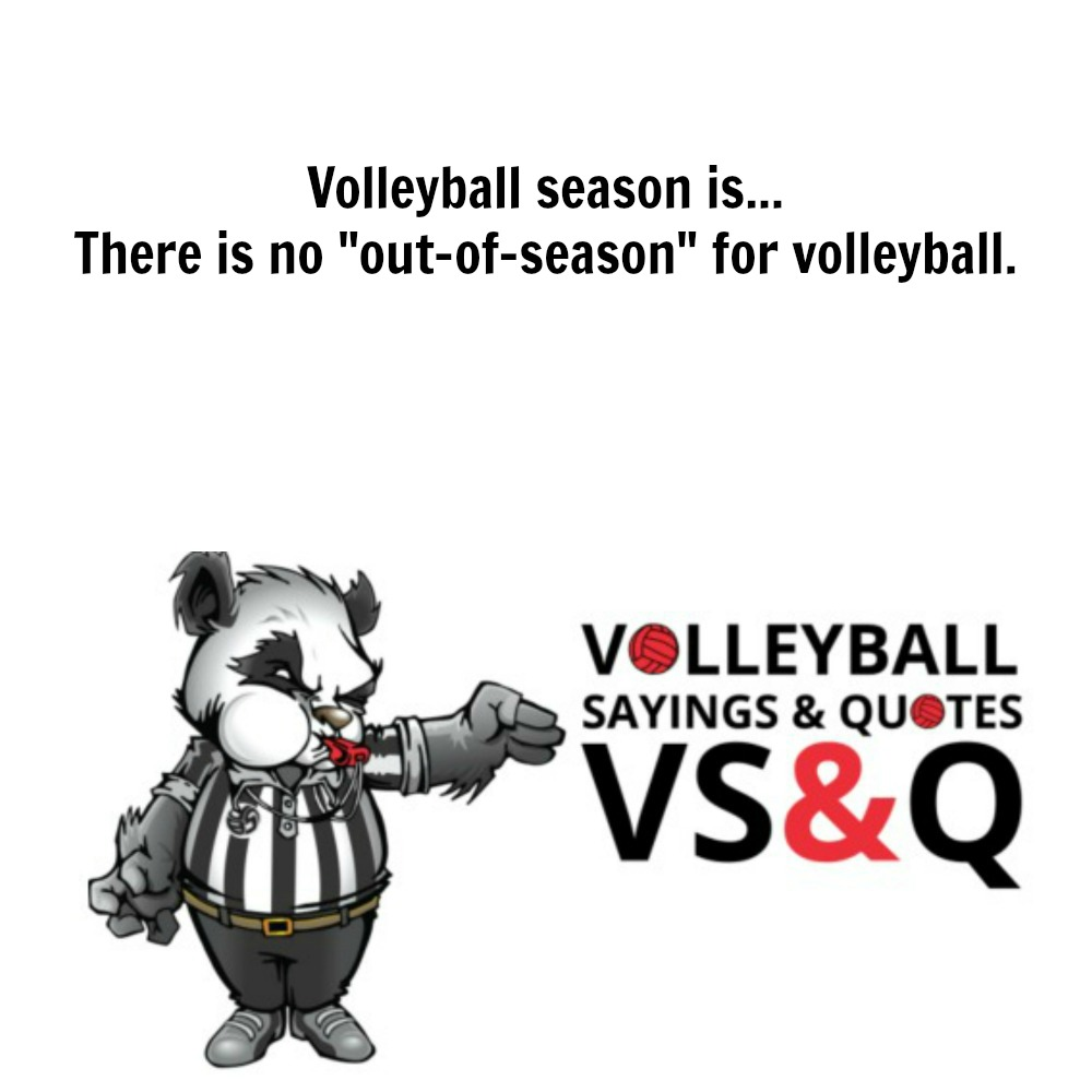 inspirational volleyball quotes: There's no out-of-season for volleyball.