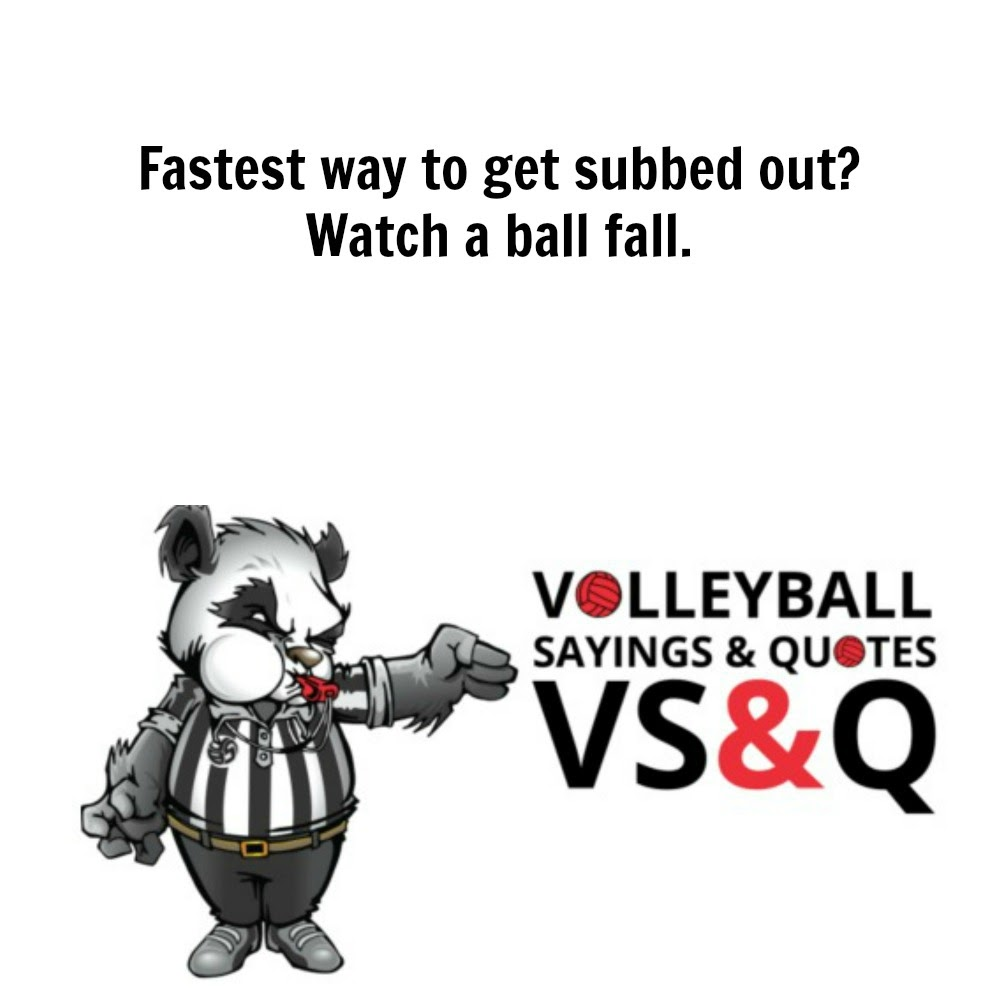 inspirational volleyball quotes: fastest way to get subbed out